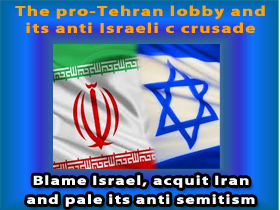 The pro-Tehran lobby and its anti-Israeli crusade